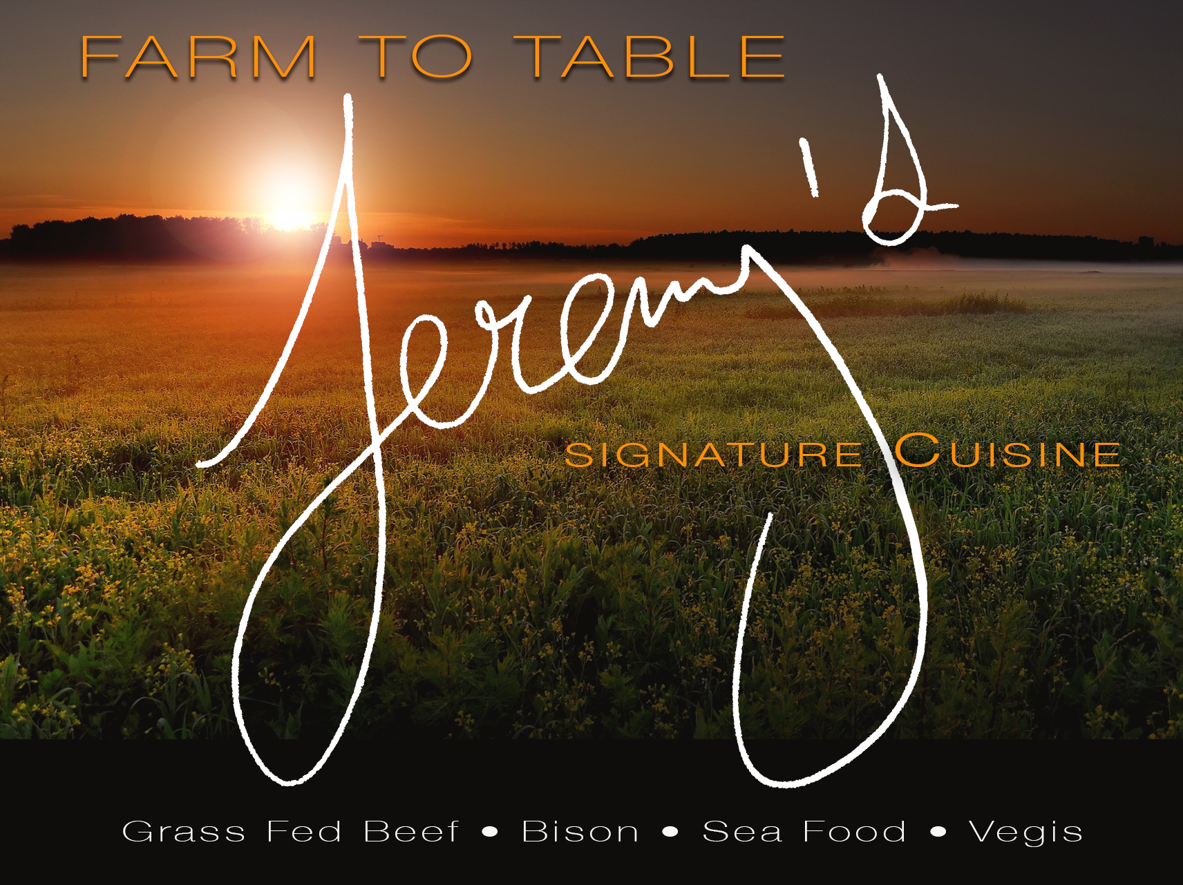 Farm to Table Signature Cuisine....